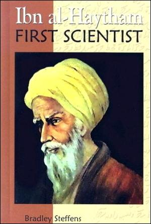 Cover of Ibn al Haytham - First Scientist by Bradley Steffens, the world's first biography of the eleventh-century Muslim scholar known in the West as Alhazen, Alhacen, Alhazeni.
